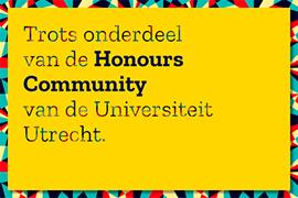 Tekst: Trots onderdeel van de Honours Community van de Universiteit Utrecht.