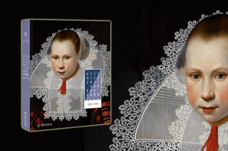 Geschiedenis van Zeeland, deel 2: van 1550 tot 1700 - Arno Neele & Paul Brusse