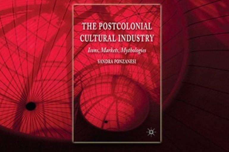 The Postcolonial Industry - Icons, Markets, Mythologies. By Sandra Ponzanesi