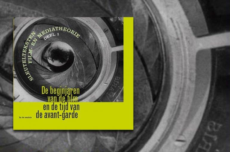Sleutelteksten Film- en Mediatheorie Deel 1: De beginjaren van de film en de tijd van de avant-garde. (2016)