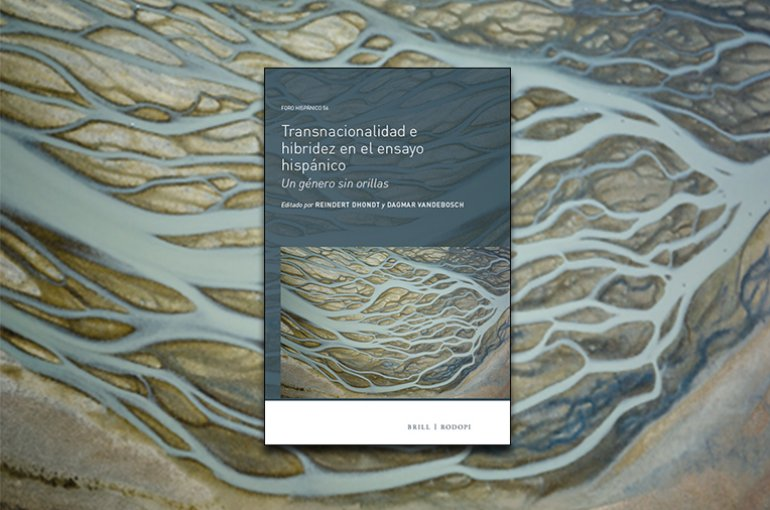Publication About Transnationalising The Latin American Essay  Un Gnero Sin Orillas Edited By Dr Reindert Dhondt Spanish Language And  Culture And Dagmar Vandebosch University Of Leuven Examines How The Essay   A